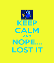 KEEP CALM AND NOPE.... LOST IT - Personalised Poster A4 size