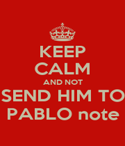 KEEP CALM AND NOT SEND HIM TO PABLO note - Personalised Poster A1 size