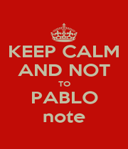 KEEP CALM AND NOT TO PABLO note - Personalised Poster A1 size
