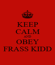 KEEP CALM AND OBEY FRASS KIDD - Personalised Poster A4 size