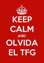 KEEP CALM AND OLVIDA EL TFG - Personalised Poster A1 size