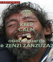 KEEP CALM AND ooooh guarda c'è ZENZI ZANZUZAZI! - Personalised Poster A1 size