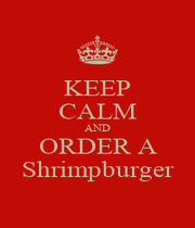 KEEP CALM AND ORDER A Shrimpburger - Personalised Poster A1 size