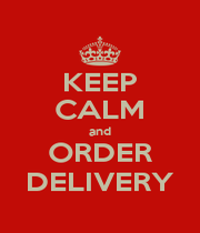 KEEP CALM and ORDER DELIVERY - Personalised Poster A1 size