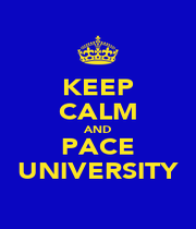 KEEP CALM AND PACE UNIVERSITY - Personalised Poster A1 size