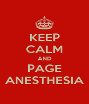 KEEP CALM AND PAGE ANESTHESIA - Personalised Poster A1 size