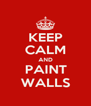 KEEP CALM AND PAINT WALLS - Personalised Poster A1 size