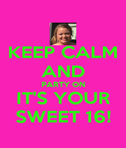 KEEP CALM AND PARTY ON IT'S YOUR SWEET 16! - Personalised Poster A1 size