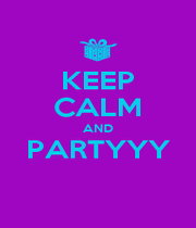 KEEP CALM AND PARTYYY  - Personalised Poster A1 size