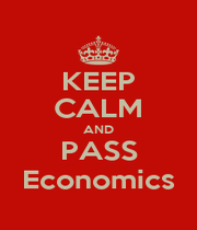 KEEP CALM AND PASS Economics - Personalised Poster A1 size