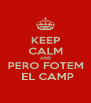 KEEP CALM AND PERO FOTEM  EL CAMP - Personalised Poster A1 size