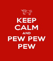 KEEP CALM AND PEW PEW PEW - Personalised Poster A1 size