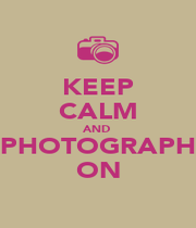 KEEP CALM AND  PHOTOGRAPH ON - Personalised Poster A1 size