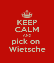 KEEP CALM AND pick on  Wietsche - Personalised Poster A1 size