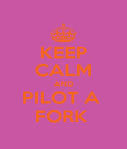 KEEP CALM AND PILOT A  FORK  - Personalised Poster A1 size