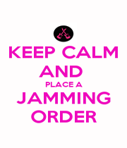 KEEP CALM AND  PLACE A JAMMING ORDER - Personalised Poster A1 size