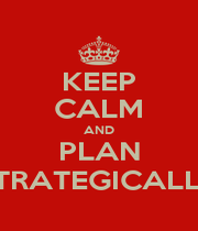 KEEP CALM AND PLAN STRATEGICALLY - Personalised Poster A1 size