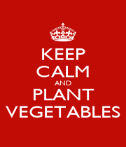 KEEP CALM AND PLANT VEGETABLES - Personalised Poster A4 size