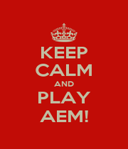KEEP CALM AND PLAY AEM! - Personalised Poster A1 size