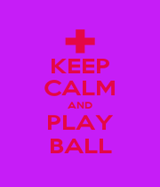 KEEP CALM AND PLAY BALL - Personalised Poster A1 size