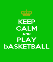 KEEP CALM AND PLAY bASKETBALL - Personalised Poster A1 size