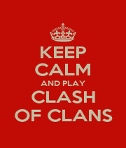 KEEP CALM AND PLAY CLASH OF CLANS - Personalised Poster A1 size