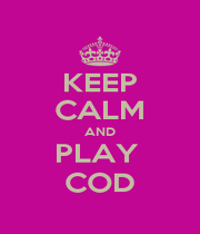 KEEP CALM AND PLAY  COD - Personalised Poster A1 size
