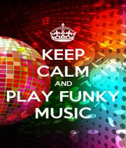 KEEP CALM AND PLAY FUNKY MUSIC - Personalised Poster A4 size