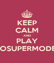 KEEP CALM AND PLAY GOSUPERMODEL - Personalised Poster A1 size