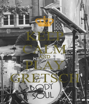 KEEP CALM AND PLAY GRETSCH - Personalised Poster A1 size