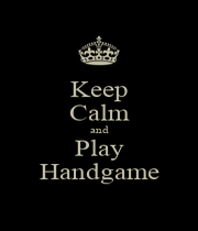Keep Calm and Play Handgame - Personalised Poster A1 size