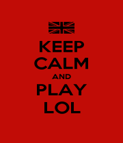 KEEP CALM AND PLAY LOL - Personalised Poster A1 size