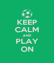 KEEP CALM AND PLAY ON - Personalised Poster A1 size