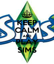 KEEP CALM AND PLAY SIMS - Personalised Poster A1 size