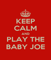 KEEP CALM AND PLAY THE BABY JOE - Personalised Poster A1 size