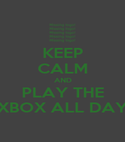 KEEP CALM AND PLAY THE XBOX ALL DAY - Personalised Poster A1 size