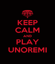 KEEP CALM AND PLAY UNOREMI - Personalised Poster A1 size