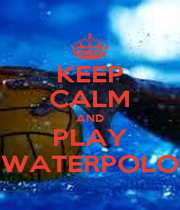 KEEP CALM AND PLAY WATERPOLO - Personalised Poster A1 size