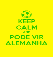 KEEP CALM AND PODE VIR ALEMANHA - Personalised Poster A1 size