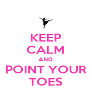 KEEP CALM AND POINT YOUR TOES - Personalised Poster A1 size