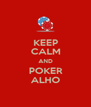 KEEP CALM AND POKER ALHO - Personalised Poster A4 size