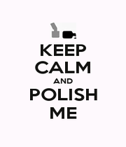 KEEP CALM AND POLISH ME - Personalised Poster A1 size
