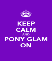KEEP CALM AND PONY GLAM ON - Personalised Poster A1 size