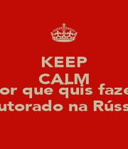 KEEP CALM AND por que quis fazer Doutorado na Rússia? - Personalised Poster A4 size