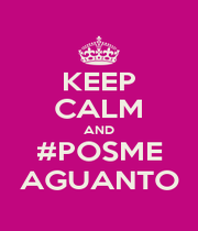 KEEP CALM AND #POSME AGUANTO - Personalised Poster A1 size