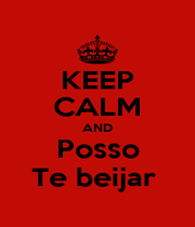 KEEP CALM AND Posso Te beijar  - Personalised Poster A1 size