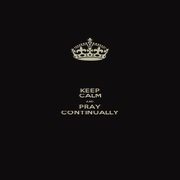 KEEP CALM AND PRAY CONTINUALLY - Personalised Poster A4 size
