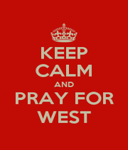 KEEP CALM AND PRAY FOR WEST - Personalised Poster A1 size