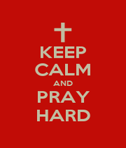 KEEP CALM AND PRAY HARD - Personalised Poster A1 size