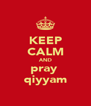 KEEP CALM AND pray  qiyyam - Personalised Poster A4 size